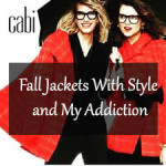 Fall Jackets With Style and My Addiction