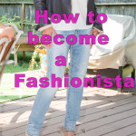 How to Become a Fashionista in 8 weeks!