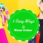 5 Easy Ways To Wear Color