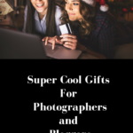 Super Cool Gifts For Photographers and Bloggers
