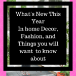 What's New This Year – Decor, Fashion, and Things you need to know