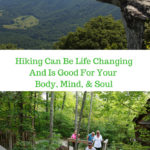 Hiking Can Be Life Changing For Your Body, Mind, & Soul